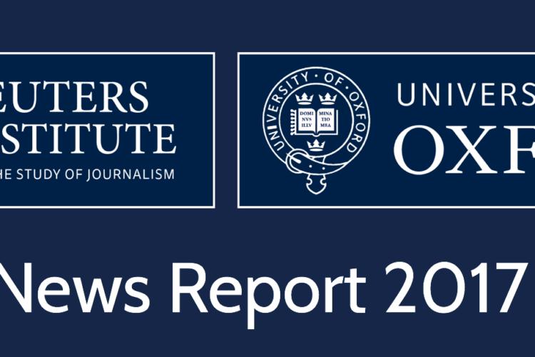 Reuters 2017 Digital News Report – 7 key takeways
